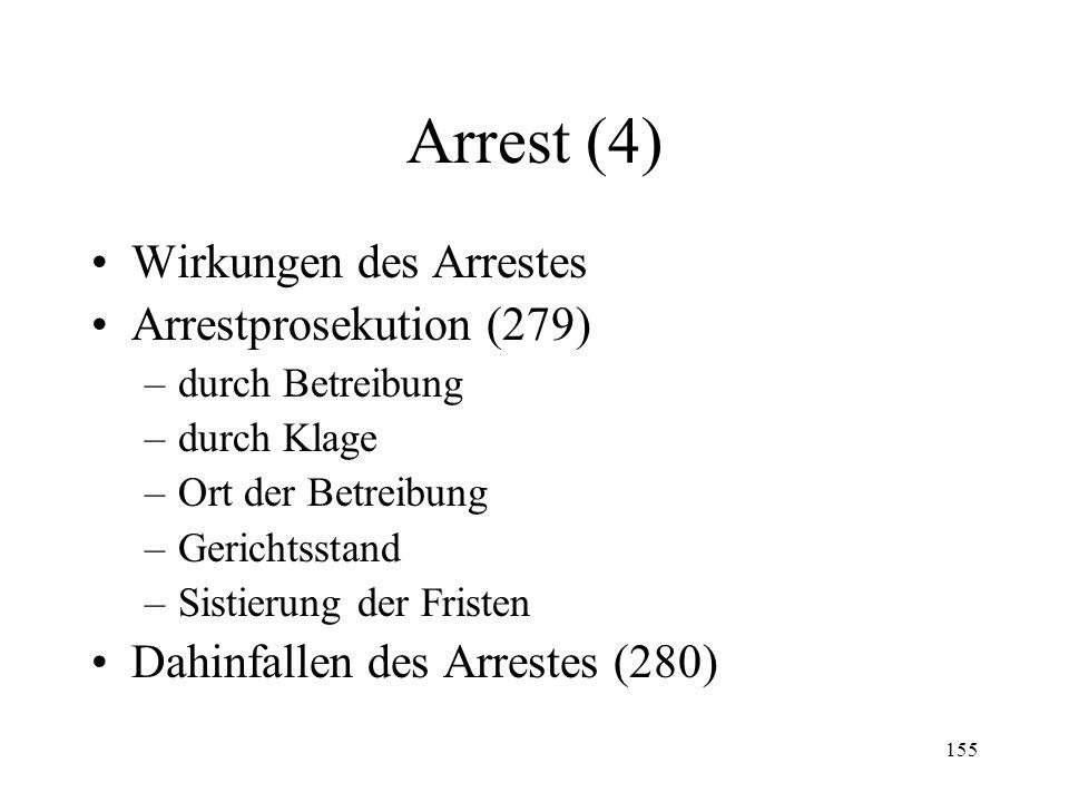 154 Arrest (3) Arrestvollzug (vgl. 275) –Verfahren –Kognition –Arresturkunde (276) –Sicherheitsleistung des Schuldners (277) Einsprache gegen den Arre
