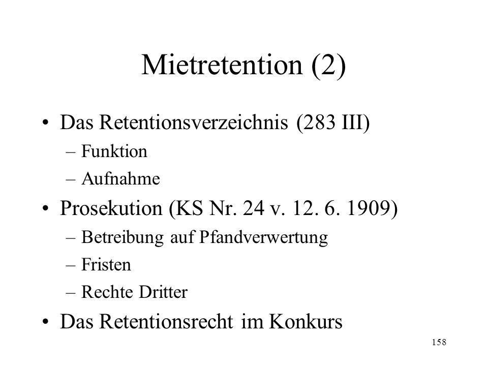 157 XIV. Mietretention Das Retentionsrecht (283-284; OR 268 ff.) –Begriff und Inhalt (OR 268) –Geltungsbereich (OR 268; ZGB 712k) –Gegenstand –Rechte
