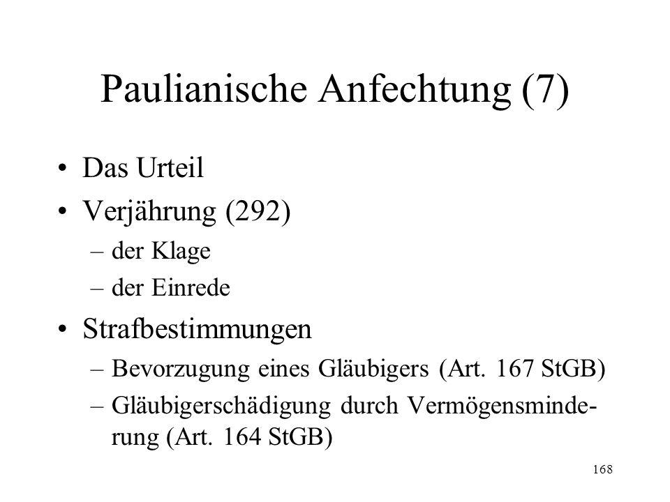 167 Paulianische Anfechtung (6) Rückerstattung der Gegenleistung (291 I Satz 2 & 3) –Schuldner besitzt Gegenleistung noch Konkursverfahren Betreibung