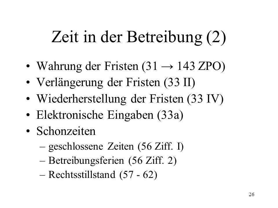 25 3. Zeit in der Betreibung (1) Zweck und Rechtsnatur der Fristen Arten der Fristen: –Verwirkungsfristen (z.B. 17 II; 69 II Ziff. 3, 88 II) –Bedenkfr
