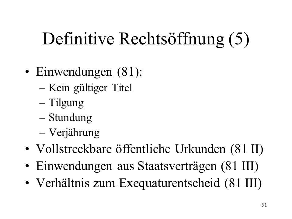 50 Definitive Rechtsöffnung (4) Lugano-Übereinkommen: –Antrag auf Vollstreckbarerklärung = Exequatur (38 LugÜ) –Keine Anhörung Schuldner (41 LugÜ) –Re