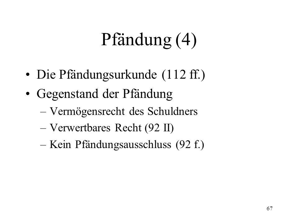 66 Pfändung (3) Sicherungs- und Verwaltungsmassnahmen (98 ff.) –Fahrnis (98) –Forderungen (99/100) –Grundstücke (101) Kosten (105)
