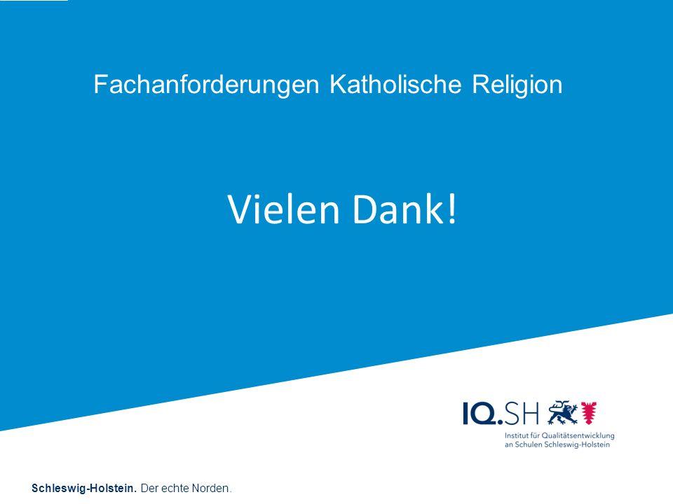 Schleswig-Holstein. Der echte Norden. Fachanforderungen Katholische Religion Vielen Dank!