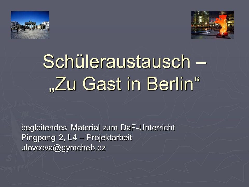 """Schüleraustausch – """"Zu Gast in Berlin"""" begleitendes Material zum DaF-Unterricht Pingpong 2, L4 – Projektarbeit ulovcova@gymcheb.cz"""