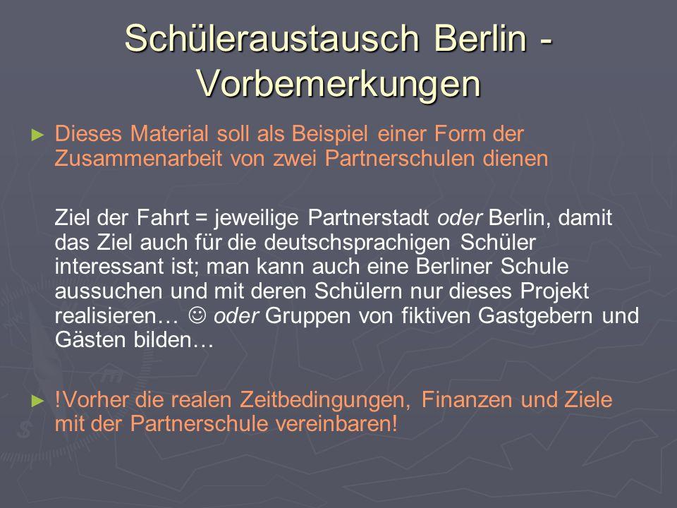 Schüleraustausch Berlin - Vorbemerkungen ► ► Dieses Material soll als Beispiel einer Form der Zusammenarbeit von zwei Partnerschulen dienen Ziel der F