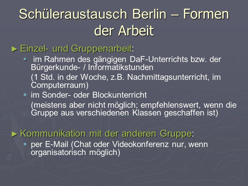Schüleraustausch Berlin – Formen der Arbeit ► Einzel- und Gruppenarbeit:   im Rahmen des gängigen DaF-Unterrichts bzw. der Bürgerkunde- / Informatik