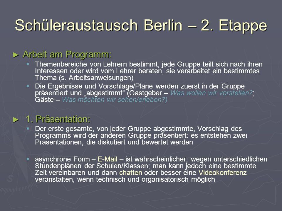 Schüleraustausch Berlin – 2. Etappe ► Arbeit am Programm:   Themenbereiche von Lehrern bestimmt; jede Gruppe teilt sich nach ihren Interessen oder w