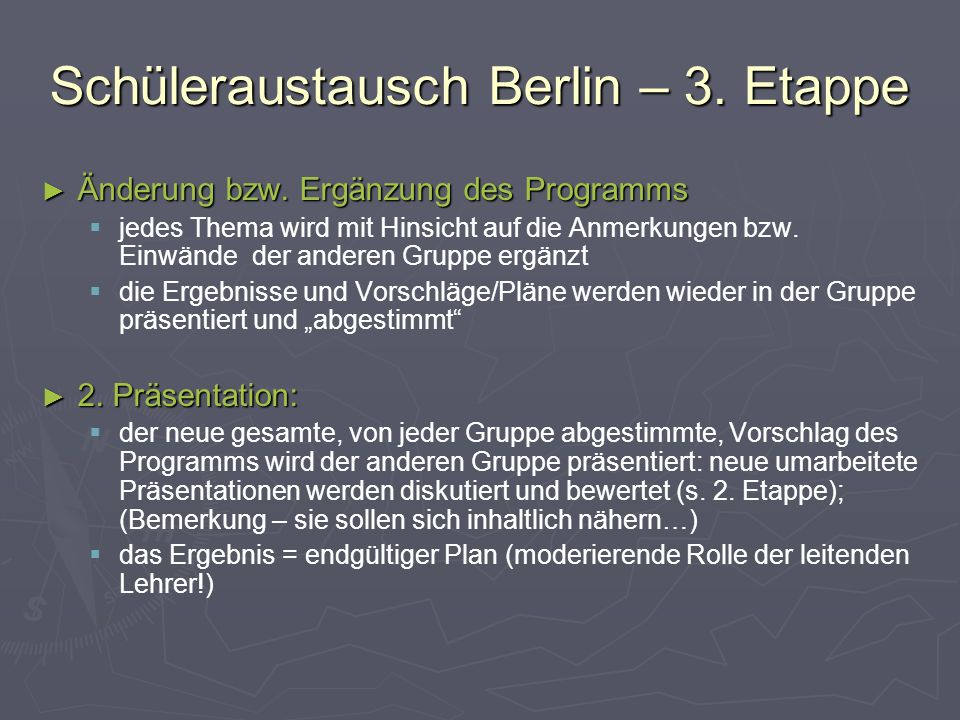 Schüleraustausch Berlin – 3. Etappe ► Änderung bzw. Ergänzung des Programms   jedes Thema wird mit Hinsicht auf die Anmerkungen bzw. Einwände der an