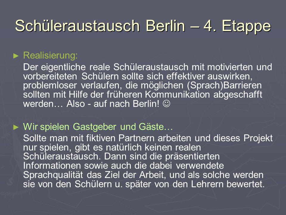 Schüleraustausch Berlin – 4. Etappe ► ► Realisierung: Der eigentliche reale Schüleraustausch mit motivierten und vorbereiteten Schülern sollte sich ef