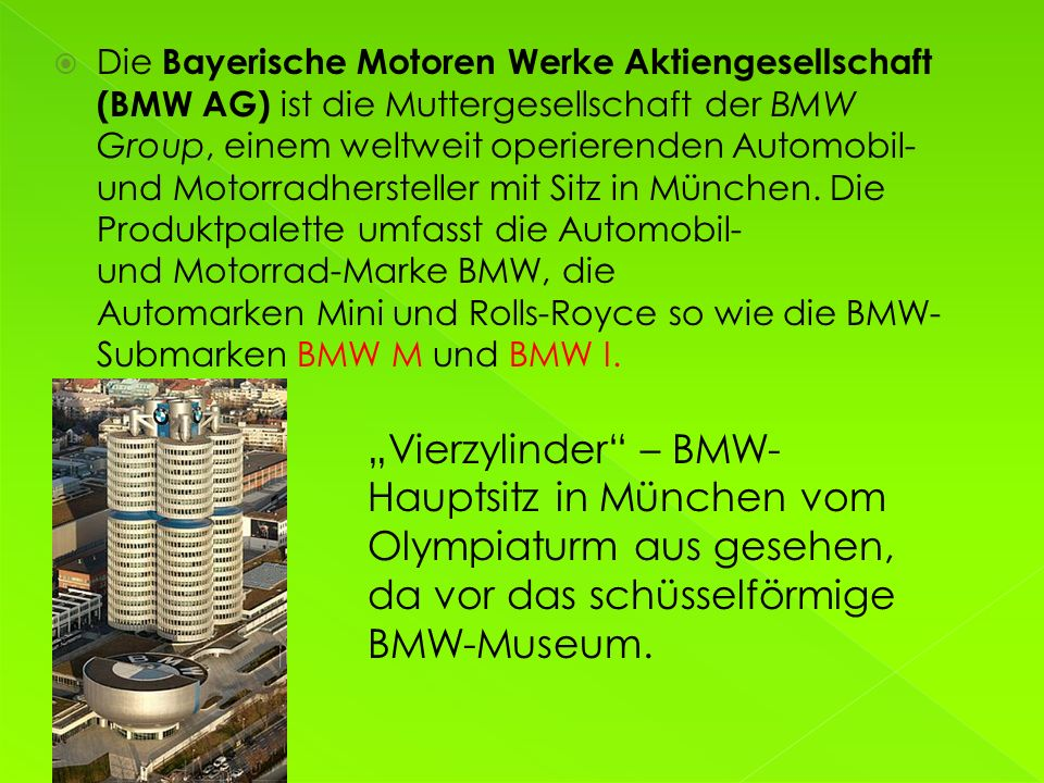 Bayerische Motoren Werke AG Gründung : 7. März 1916 Sitz : München, Deutschland