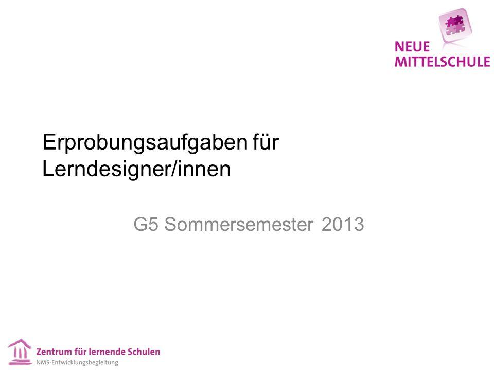 Erprobungsaufgaben für Lerndesigner/innen G5 Sommersemester 2013