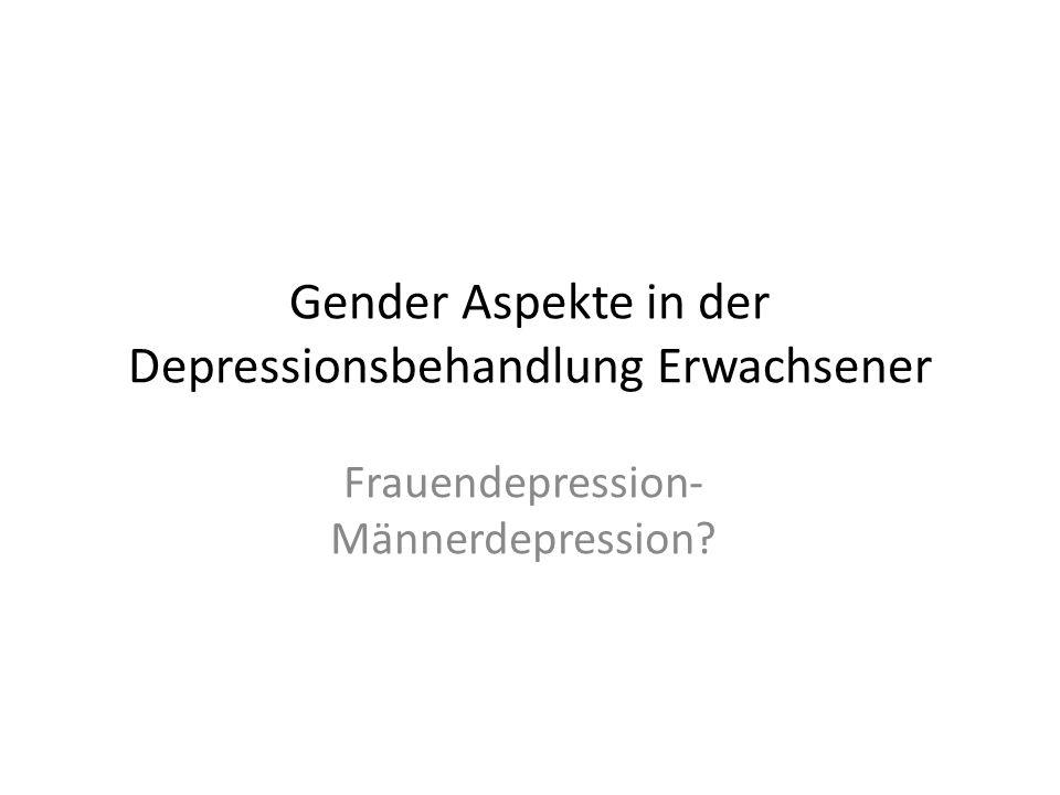 Gender Aspekte in der Depressionsbehandlung Erwachsener Worüber reden Männer nicht und wonach fragen PsychotherapeutInnen kaum: