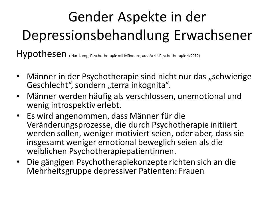 Gender Aspekte in der Depressionsbehandlung Erwachsener Hypothesen ( Hartkamp, Psychotherapie mit Männern, aus Ärztl.