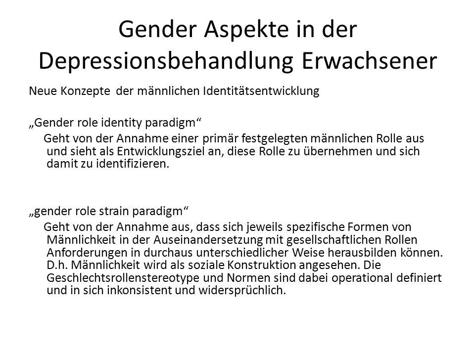 """Gender Aspekte in der Depressionsbehandlung Erwachsener Neue Konzepte der männlichen Identitätsentwicklung """"Gender role identity paradigm Geht von der Annahme einer primär festgelegten männlichen Rolle aus und sieht als Entwicklungsziel an, diese Rolle zu übernehmen und sich damit zu identifizieren."""