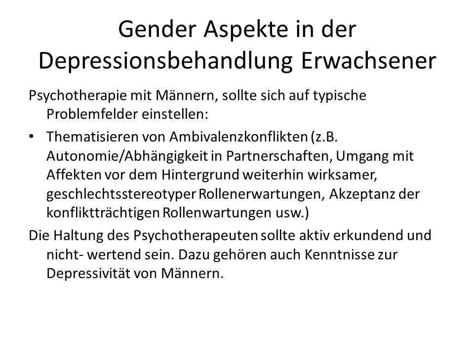 Gender Aspekte in der Depressionsbehandlung Erwachsener Psychotherapie mit Männern, sollte sich auf typische Problemfelder einstellen: Thematisieren von Ambivalenzkonflikten (z.B.