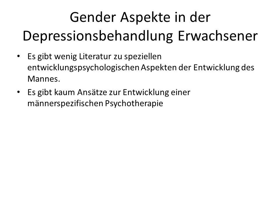 Gender Aspekte in der Depressionsbehandlung Erwachsener Es gibt wenig Literatur zu speziellen entwicklungspsychologischen Aspekten der Entwicklung des Mannes.