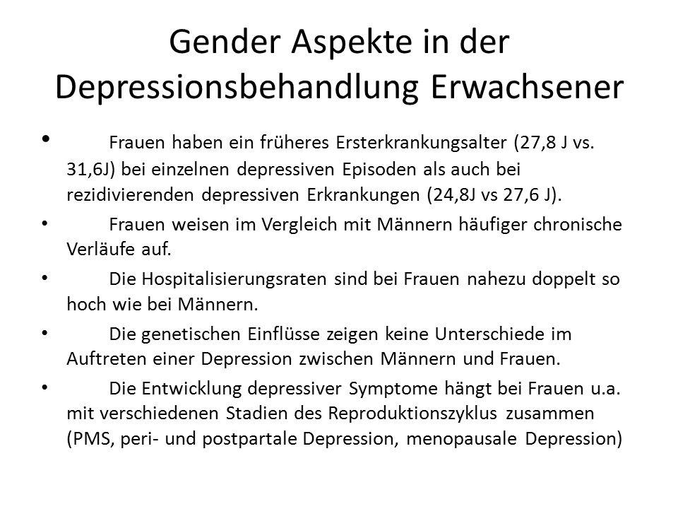Gender Aspekte in der Depressionsbehandlung Erwachsener Frauen haben ein früheres Ersterkrankungsalter (27,8 J vs.