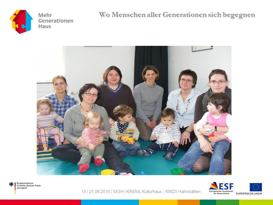 15 | 21.06.2016 | MGH | KREML Kulturhaus | 65623 Hahnstätten Wo Menschen aller Generationen sich begegnen