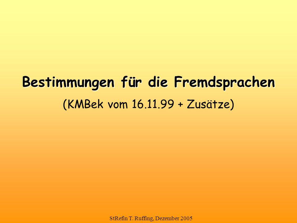 StRefin T. Ruffing, Dezember 2005 Bestimmungen für die Fremdsprachen (KMBek vom 16.11.99 + Zusätze)
