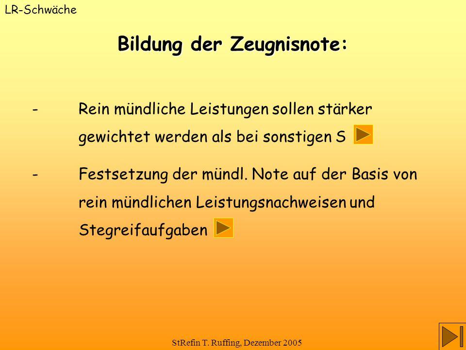StRefin T. Ruffing, Dezember 2005 - Rein mündliche Leistungen sollen stärker gewichtet werden als bei sonstigen S - Festsetzung der mündl. Note auf de