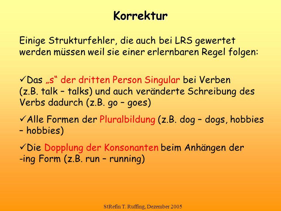 StRefin T. Ruffing, Dezember 2005 Korrektur Einige Strukturfehler, die auch bei LRS gewertet werden müssen weil sie einer erlernbaren Regel folgen: Da