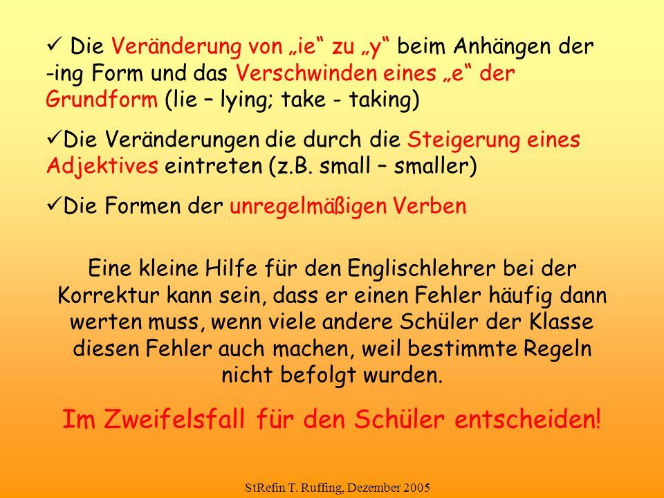 """StRefin T. Ruffing, Dezember 2005 Die Veränderung von """"ie"""" zu """"y"""" beim Anhängen der -ing Form und das Verschwinden eines """"e"""" der Grundform (lie – lyin"""
