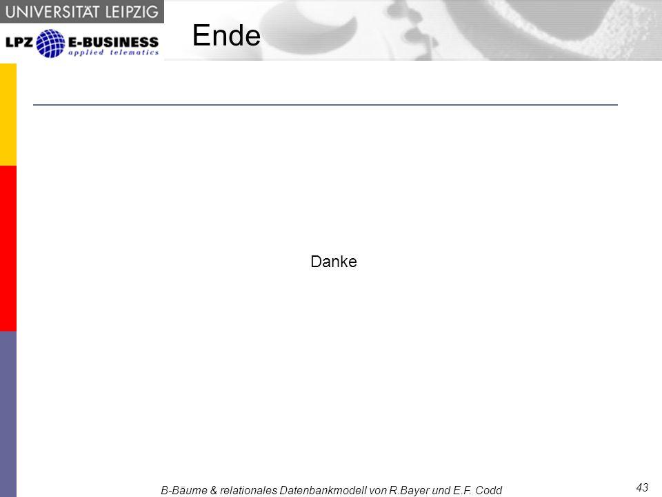 B-Bäume & relationales Datenbankmodell von R.Bayer und E.F. Codd Ende Danke 43