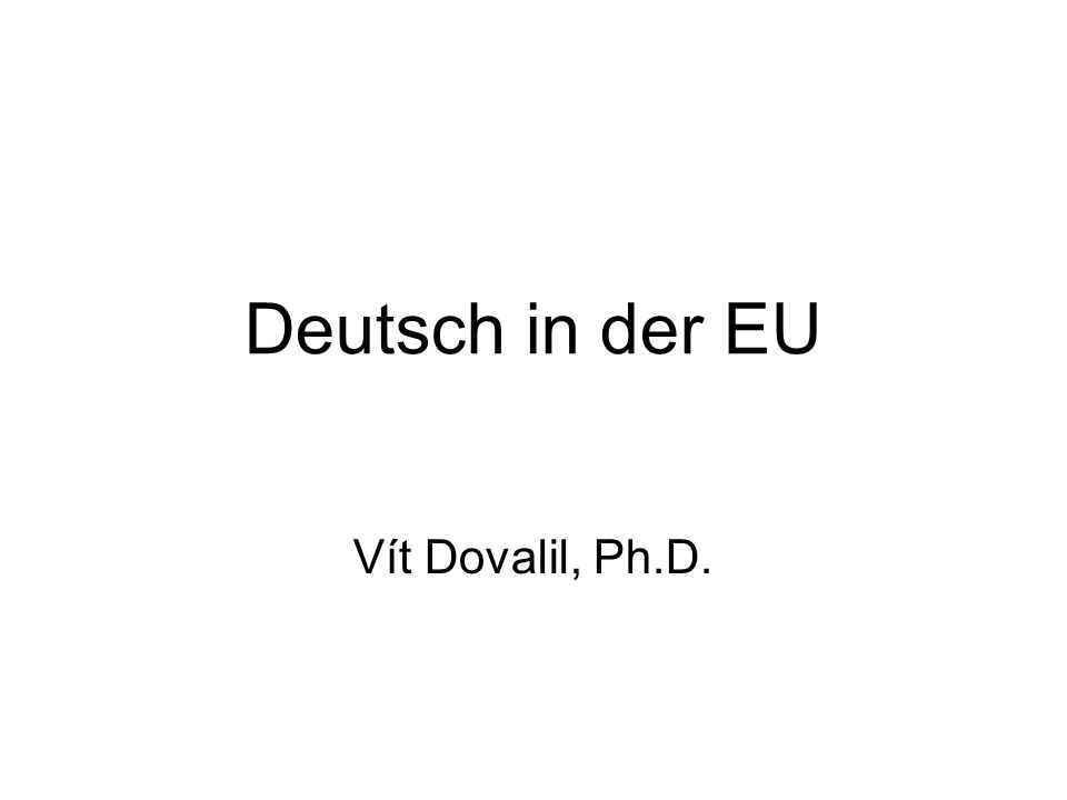 Deutsch in der EU Vít Dovalil, Ph.D.