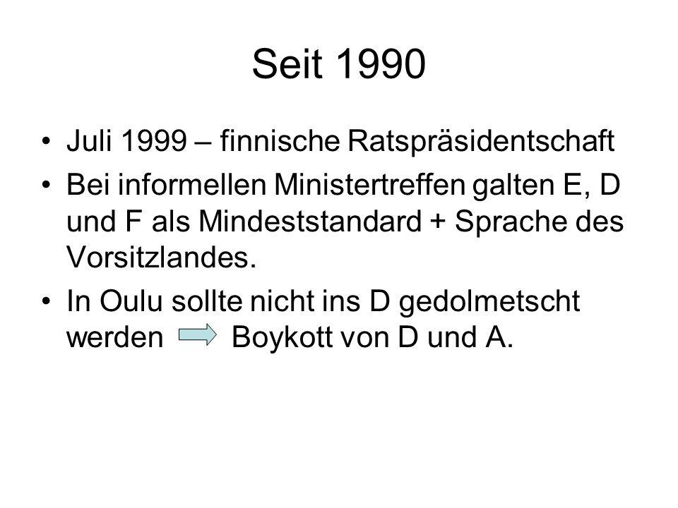 Seit 1990 Juli 1999 – finnische Ratspräsidentschaft Bei informellen Ministertreffen galten E, D und F als Mindeststandard + Sprache des Vorsitzlandes.