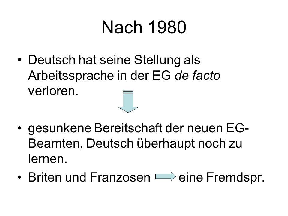 Nach 1980 Deutsch hat seine Stellung als Arbeitssprache in der EG de facto verloren.