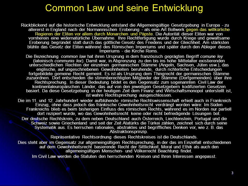 3 Common Law und seine Entwicklung Rückblickend auf die historische Entwicklung entstand die Allgemeingültige Gesetzgebung in Europa - zu allererst in England nach der Normannischen Eroberung - als eine Art Bollwerk gegen das willkürliche Regieren der Eliten vor allem durch Monarchen und Päpste.