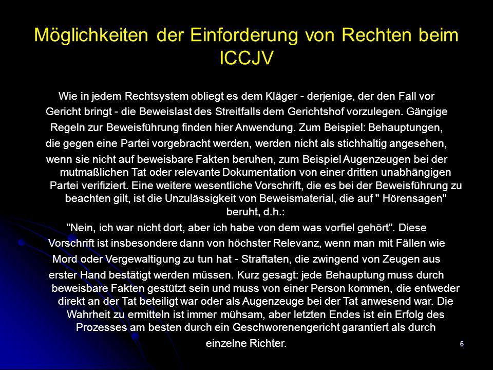 6 Möglichkeiten der Einforderung von Rechten beim ICCJV Wie in jedem Rechtsystem obliegt es dem Kläger - derjenige, der den Fall vor Gericht bringt - die Beweislast des Streitfalls dem Gerichtshof vorzulegen.