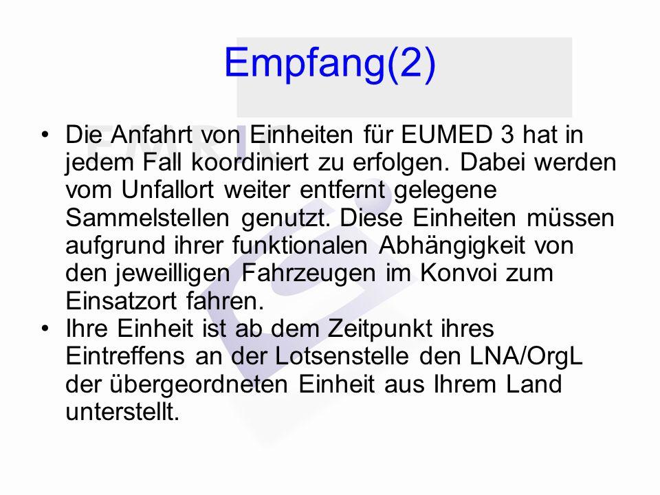 Empfang(2) Die Anfahrt von Einheiten für EUMED 3 hat in jedem Fall koordiniert zu erfolgen. Dabei werden vom Unfallort weiter entfernt gelegene Sammel