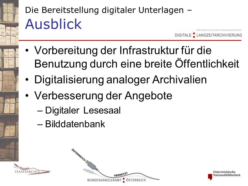 Die Bereitstellung digitaler Unterlagen – Ausblick Vorbereitung der Infrastruktur für die Benutzung durch eine breite Öffentlichkeit Digitalisierung analoger Archivalien Verbesserung der Angebote –Digitaler Lesesaal –Bilddatenbank