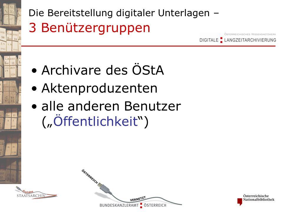 """Die Bereitstellung digitaler Unterlagen – 3 Benützergruppen Archivare des ÖStA Aktenproduzenten alle anderen Benutzer (""""Öffentlichkeit )"""