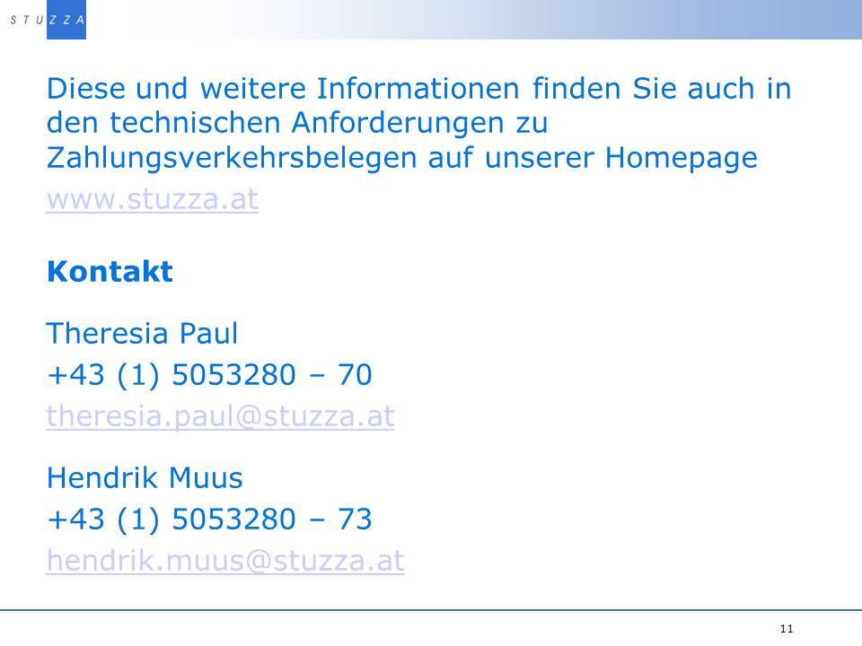 Vortragstitel/Projekt 11 Kontakt Theresia Paul +43 (1) 5053280 – 70 theresia.paul@stuzza.at Hendrik Muus +43 (1) 5053280 – 73 hendrik.muus@stuzza.at Diese und weitere Informationen finden Sie auch in den technischen Anforderungen zu Zahlungsverkehrsbelegen auf unserer Homepage www.stuzza.at