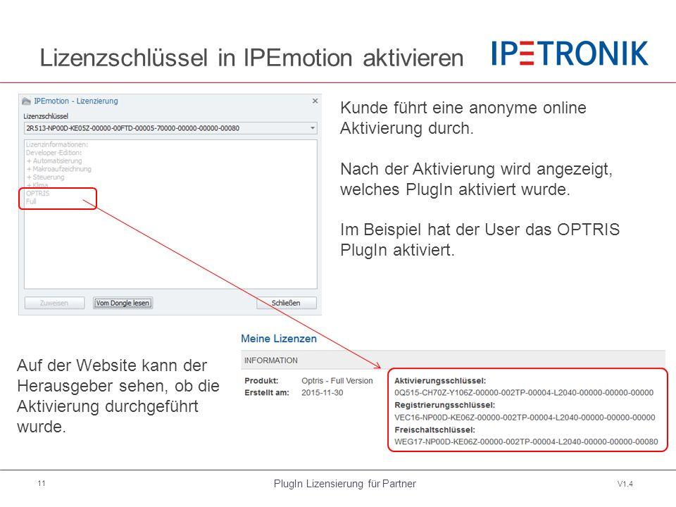 PlugIn Lizensierung für Partner V1.4 11 Lizenzschlüssel in IPEmotion aktivieren Kunde führt eine anonyme online Aktivierung durch. Nach der Aktivierun
