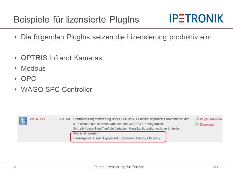 PlugIn Lizensierung für Partner V1.4 13 Beispiele für lizensierte PlugIns ‣ Die folgenden PlugIns setzen die Lizensierung produktiv ein: ‣ OPTRIS Infrarot Kameras ‣ Modbus ‣ OPC ‣ WAGO SPC Controller