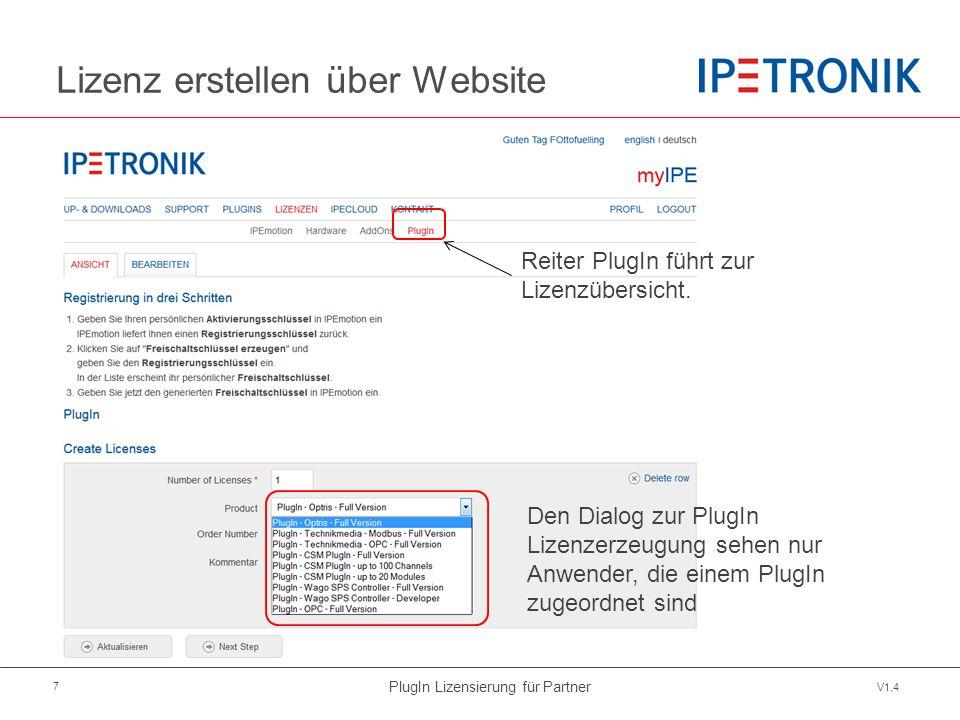 PlugIn Lizensierung für Partner V1.4 7 Lizenz erstellen über Website Den Dialog zur PlugIn Lizenzerzeugung sehen nur Anwender, die einem PlugIn zugeordnet sind Reiter PlugIn führt zur Lizenzübersicht.