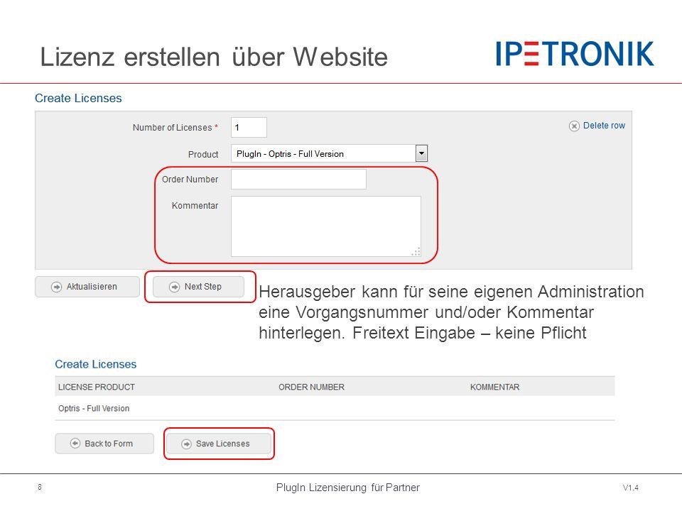 PlugIn Lizensierung für Partner V1.4 8 Lizenz erstellen über Website Herausgeber kann für seine eigenen Administration eine Vorgangsnummer und/oder Kommentar hinterlegen.