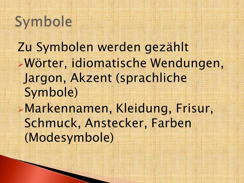 Zu Symbolen werden gezählt  Wörter, idiomatische Wendungen, Jargon, Akzent (sprachliche Symbole)  Markennamen, Kleidung, Frisur, Schmuck, Anstecker,