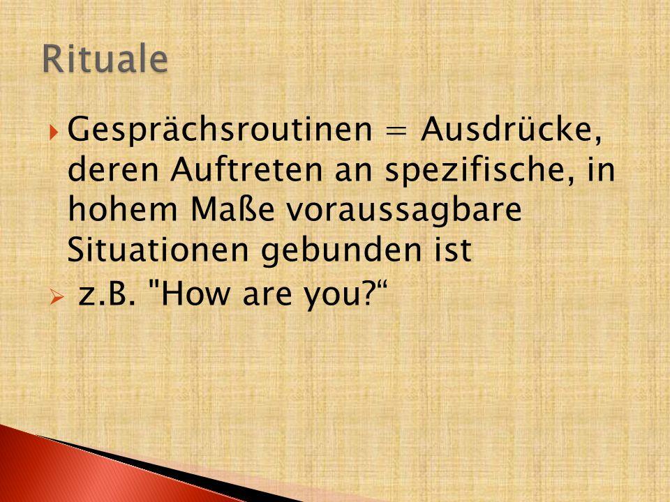  Gesprächsroutinen = Ausdrücke, deren Auftreten an spezifische, in hohem Maße voraussagbare Situationen gebunden ist  z.B.