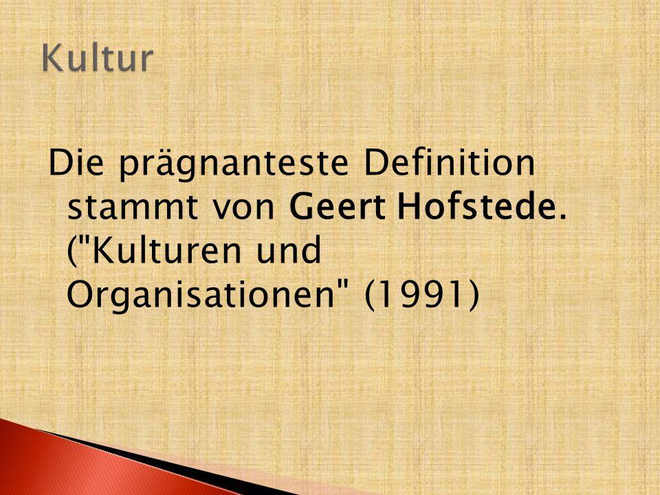 Die prägnanteste Definition stammt von Geert Hofstede. (