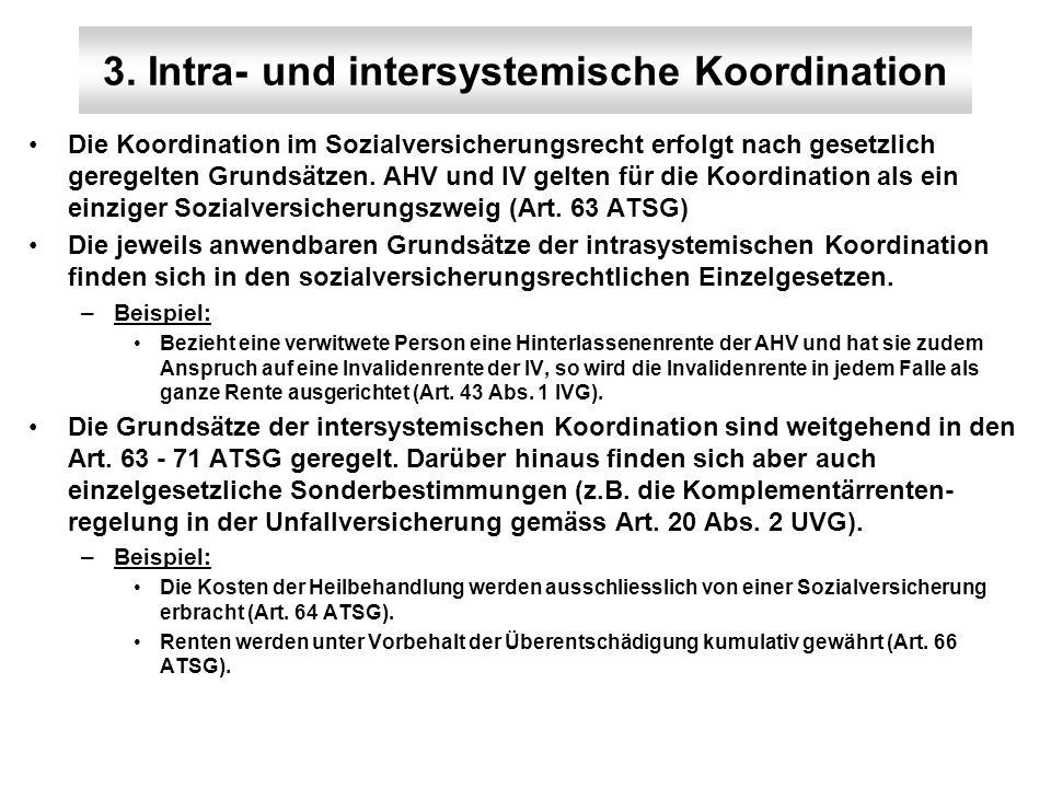 3. Intra- und intersystemische Koordination Die Koordination im Sozialversicherungsrecht erfolgt nach gesetzlich geregelten Grundsätzen. AHV und IV ge
