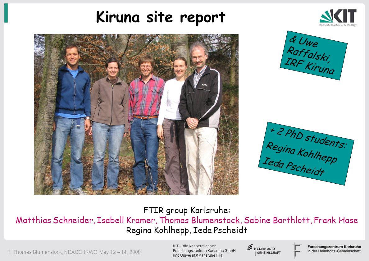 KIT – die Kooperation von Forschungszentrum Karlsruhe GmbH und Universität Karlsruhe (TH) 12 Thomas Blumenstock, NDACC-IRWG, May 12 – 14, 2008 Number of measurement days during 2007: 92 Remote control has been implemented in July 2004, Upgrade to 125HR implemented in July 2007.