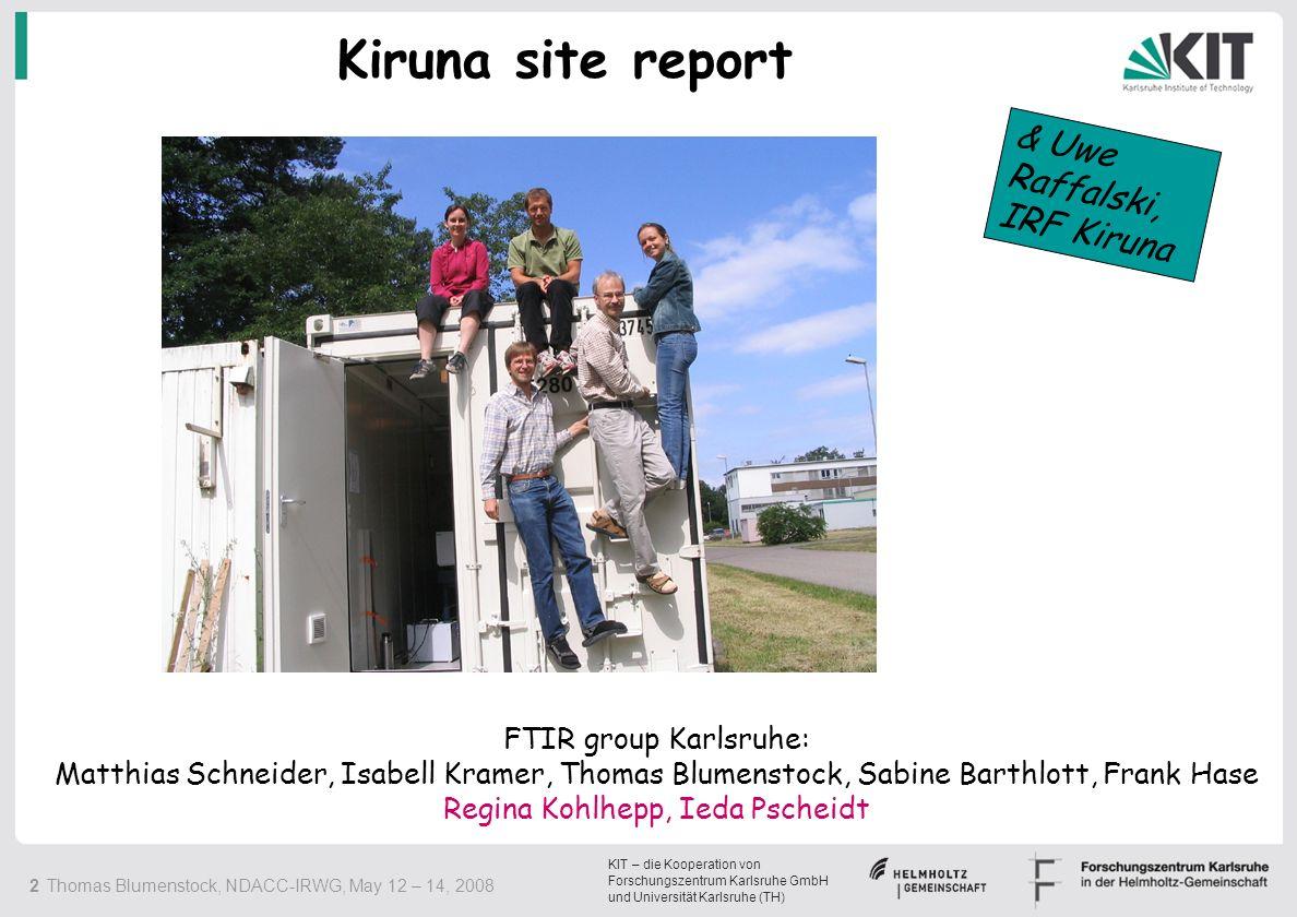 2 Thomas Blumenstock, NDACC-IRWG, May 12 – 14, 2008 KIT – die Kooperation von Forschungszentrum Karlsruhe GmbH und Universität Karlsruhe (TH) Kiruna s