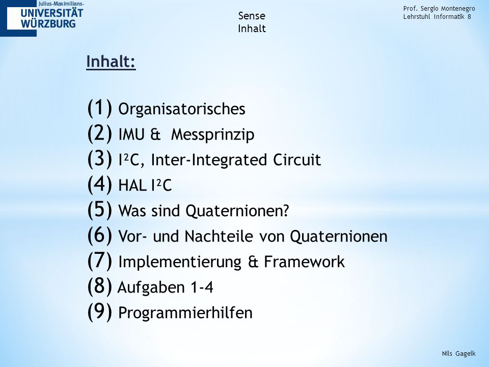 Inhalt: (1) Organisatorisches (2) IMU & Messprinzip (3) I²C, Inter-Integrated Circuit (4) HAL I²C (5) Was sind Quaternionen.