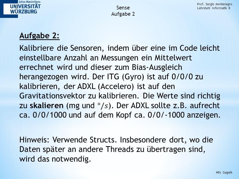 Prof. Sergio Montenegro Lehrstuhl Informatik 8 Sense Aufgabe 2 Nils Gageik