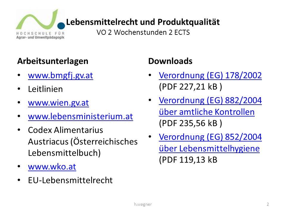 Lebensmittelrecht und Produktqualität VO 2 Wochenstunden 2 ECTS Arbeitsunterlagen www.bmgfj.gv.at Leitlinien www.wien.gv.at www.lebensministerium.at C
