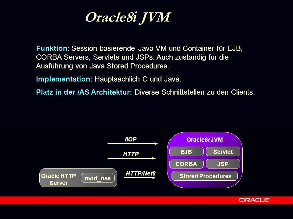 Oracle8 i JVM Funktion: Session-basierende Java VM und Container für EJB, CORBA Servers, Servlets und JSPs.